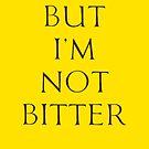 I'm Not Bitter by Etakeh