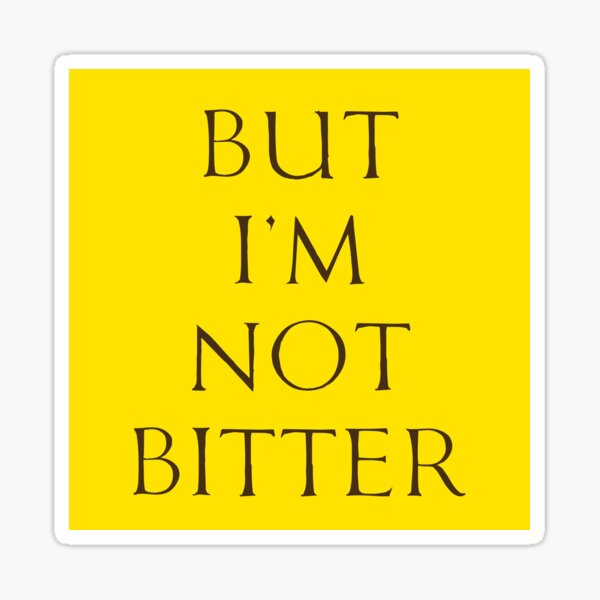 I'm Not Bitter Sticker