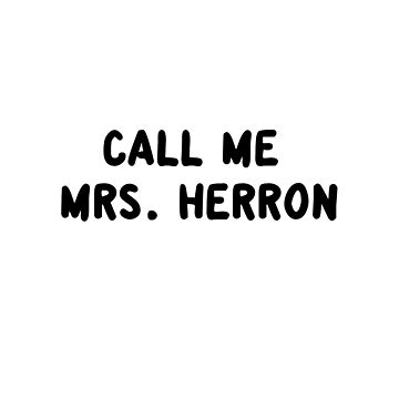 Call Me Mrs. Herron by amandamedeiros