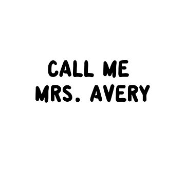 Call Me Mrs. Avery by amandamedeiros