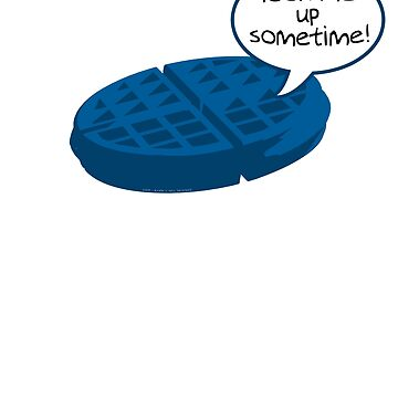 """BLUE WAFFLE - """"Look me up sometime"""" by RyanJGill"""