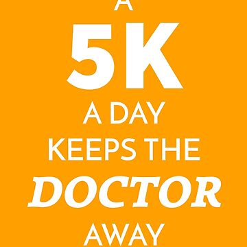 A 5k a Day Keeps the Doctor Away by MBiBtYB