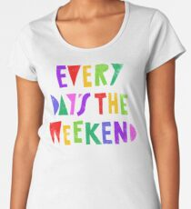 Camiseta premium para mujer Fin de semana todos los días