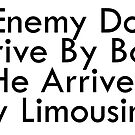 The Enemy Doesn't Arrive By Boat He Arrives By Limousine by dru1138