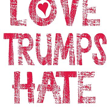 LOVE TRUMPS HATE Distressed by Greenbaby