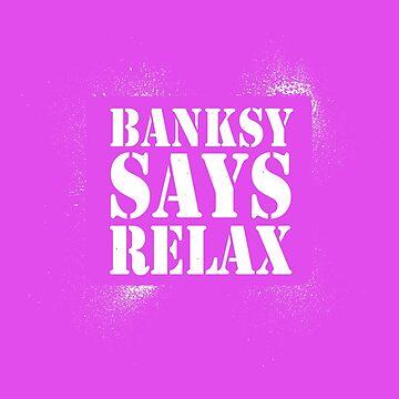 Banks Says Relax - White Spray by eldram
