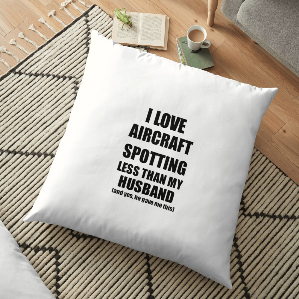 Aircraft Spotting Wife Funny Valentine Gift Idea For My Spouse From Husband I Love Bodenkissen