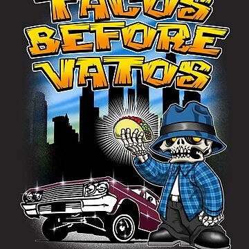 TACOS BEFORE VATOS! by noctrnlcry