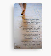 Walk a Little Slower Daddy Canvas Print