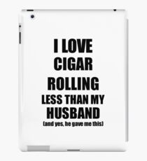 Cigar Rolling Wife Funny Valentine Gift Idea For My Spouse From Husband I Love iPad Case/Skin