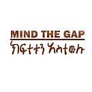 MIND THE GAP by MichaelSZewdie