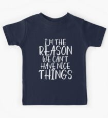 I'm the reason we can't have nice things Kids Tee