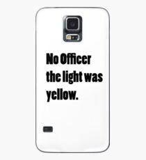 No officer, the light was yellow. Case/Skin for Samsung Galaxy