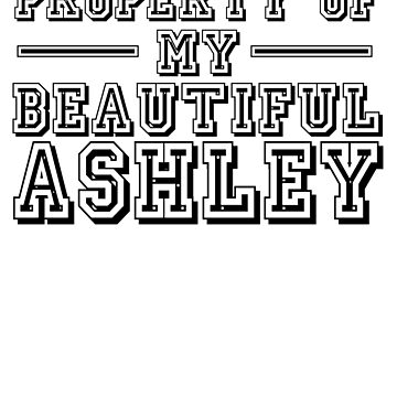 Property of My Beautiful Ashley: Gift for Ashley's Boyfriend by look25