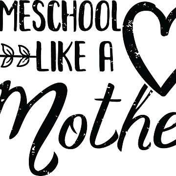 Homeschool Like A Mother by Pixelofart