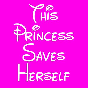 This Princess Saves Herself by everything-shop