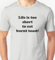 Life is too short to eat burnt toast Unisex T-Shirt
