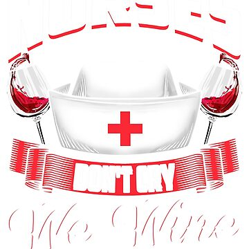 Nurses Don't Cry We Wine by frittata