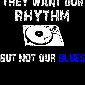 Black Pride - They Want Our Rhythm But Not Our Blues - Black History Month - Black Pride Shirt by Galvanized