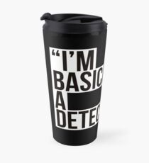 i am basically a detective  Travel Mug