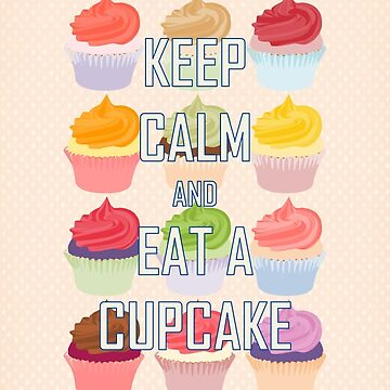 Keep Calm and Eat A Cupcake by RumourHasIt