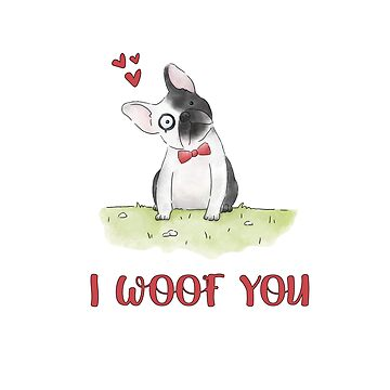 I Woof You Cute Water Colour French Bulldog Print by leeseylee