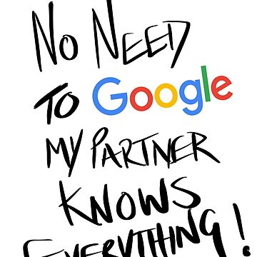 No need to google my partner knows everything  by Energetic-Mind