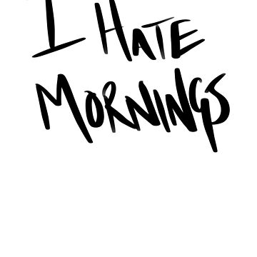 I Hate Mornings by Energetic-Mind