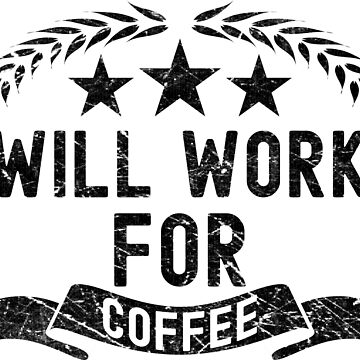 Will work for coffee by Melcu