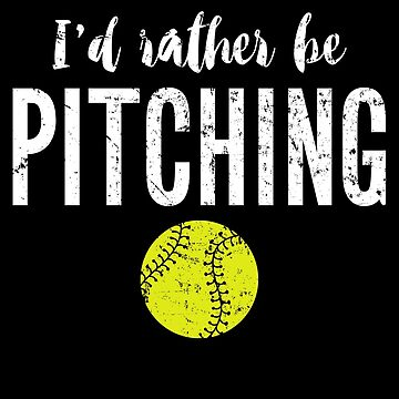 I'd rather be pitching - Funny softball by alexmichel
