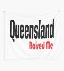 Queensland Raised Me Australia Raised Me Wall Tapestry