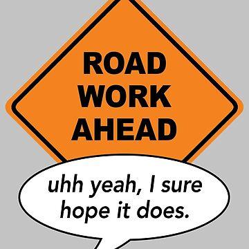 Road work ahead? Uh yeah, I sure hope it does by fandemonium