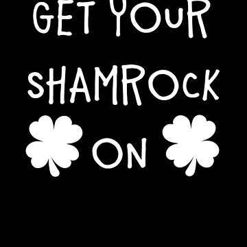Get Your Shamrock On Funny St Patricks Day by LarkDesigns