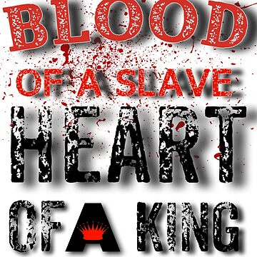 Blood Of A Slave Heart Of A King by GraffitiBox