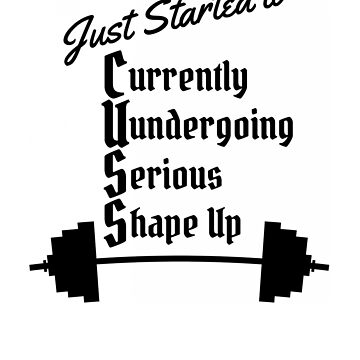 Just Started to CUSS - Currently Undergoing Serious Shape-up Workout Design by EngineJuan