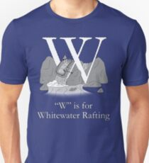 """""""W"""" is for Whitewater Rafting Unisex T-Shirt"""