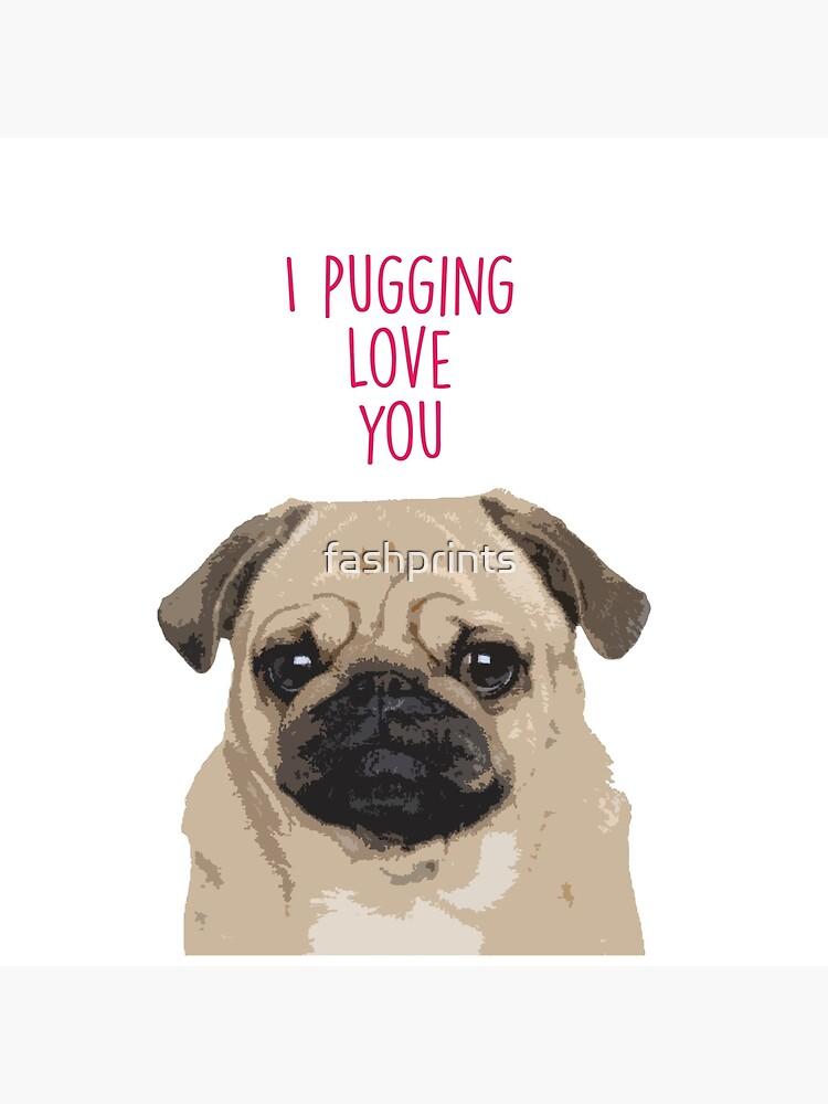 I pugging love you - Pug Valentine's by fashprints