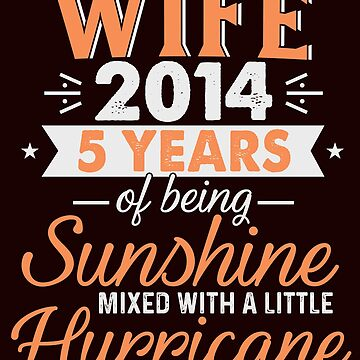 Wife Since 2014, 5 Years of Being Sunshine Mixed With a Little Hurricane by FiftyStyle