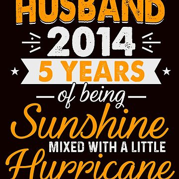 Husband Since 2014, 5 Years of Being Sunshine Mixed With a Little Hurricane by FiftyStyle