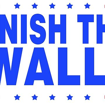 Finish The Wall -wht- by DeplorableLib