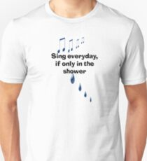 Singing in the shower Unisex T-Shirt