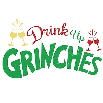 Funny Christmas Shirts Drink Up  Grinches Humorous Quote Holiday Gift Tee   by arnaldog
