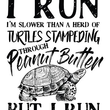 I run i'm slower than a herd Turtles stampeding gift  by valuestees