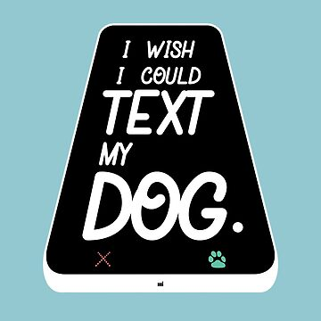 I Wish I Could Text My Dog by ixmanga