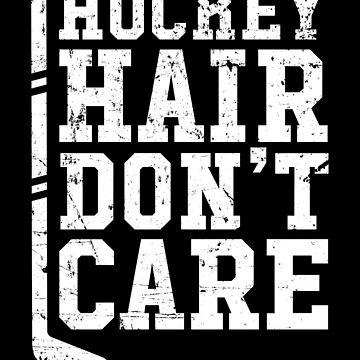 Hockey hair don't care - hockey lover by alexmichel