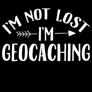 I'm not lost I'm geocaching - geocache by alexmichel