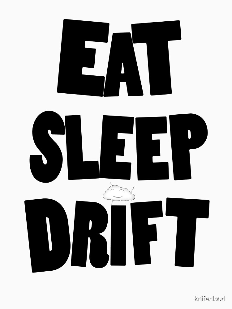 eat sleep drift cloud  by knifecloud