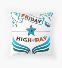 Friday is Highday  Throw Pillow