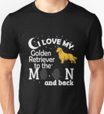 I Love My Golden Retriever To The Moon Unisex T-Shirt