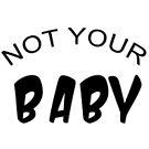 Nicht dein Baby von micksteeze